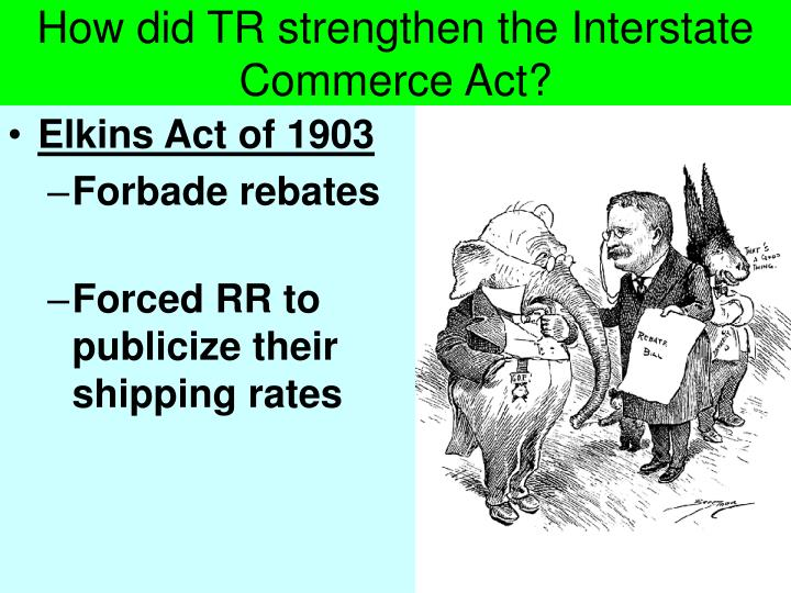 a brief accurate review of the interstate commerce act of 1887 The act outlawed rebates, drawbacks, and pooling it required the railroads to post the rates in every depot and station and required the rates to be finally, the act set up a commission to adjudicate disputes between shippers and the railroads the interstate commerce commission (icc) was the.
