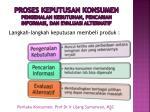 proses keputusan konsumen pengenalan kebutuhan pencarian informasi dan evaluasi alternatif