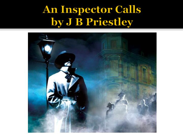 an inspector calls by j b priestly Setting / the dining room of a fairly large suburban house, belonging to a prosperous manufacturer it has good solid furniture of the period the general effect is.