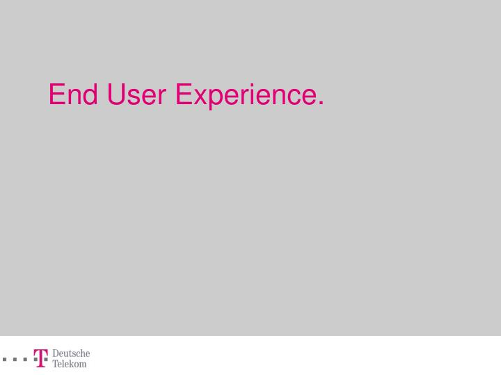 End User Experience.