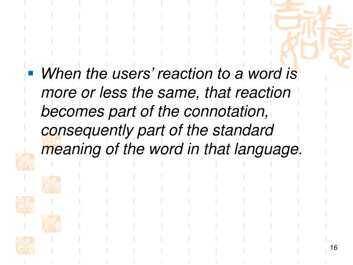 When the users' reaction to a word is more or less the same, that reaction becomes part of the connotation, consequently part of the standard meaning of the word in that language.