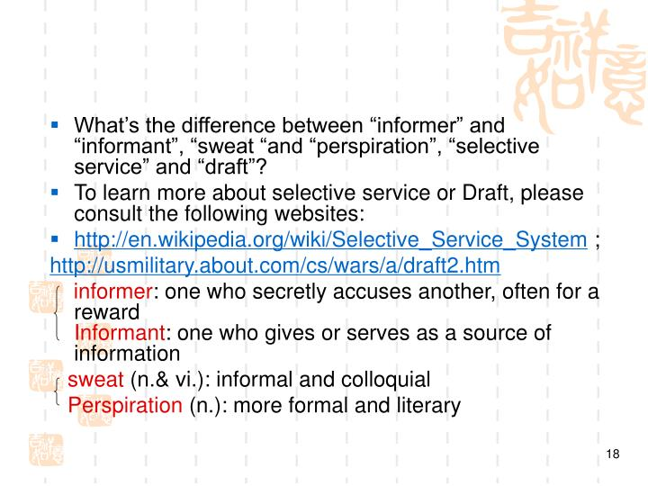 """What's the difference between """"informer"""" and """"informant"""", """"sweat """"and """"perspiration"""", """"selective service"""" and """"draft""""?"""