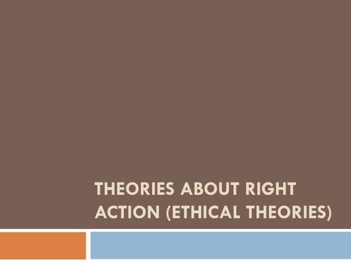 theories about right action ethical theories n.