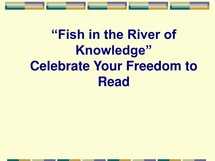 Fish in the river of knowledge celebrate your freedom to read