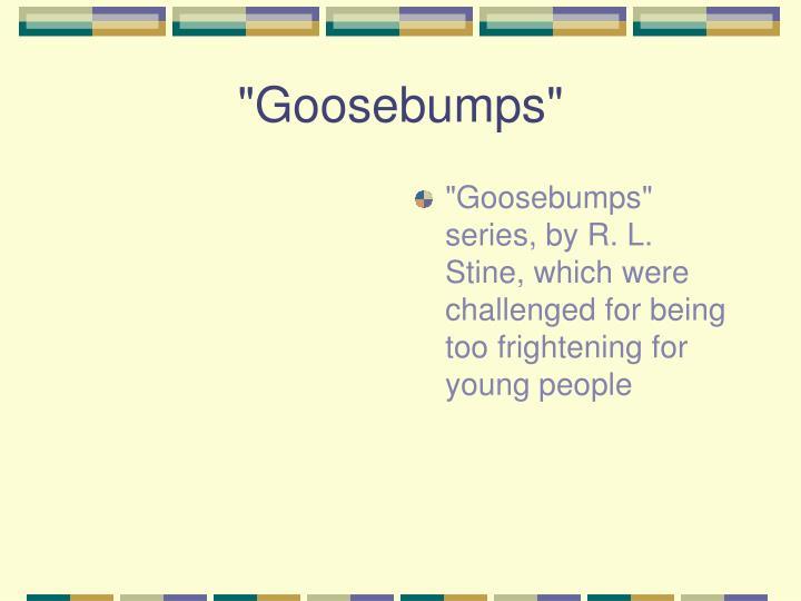 """Goosebumps"""