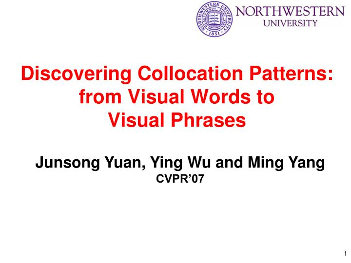 discovering collocation patterns from visual words to visual phrases