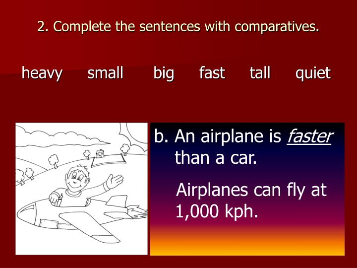 2. Complete the sentences with comparatives.