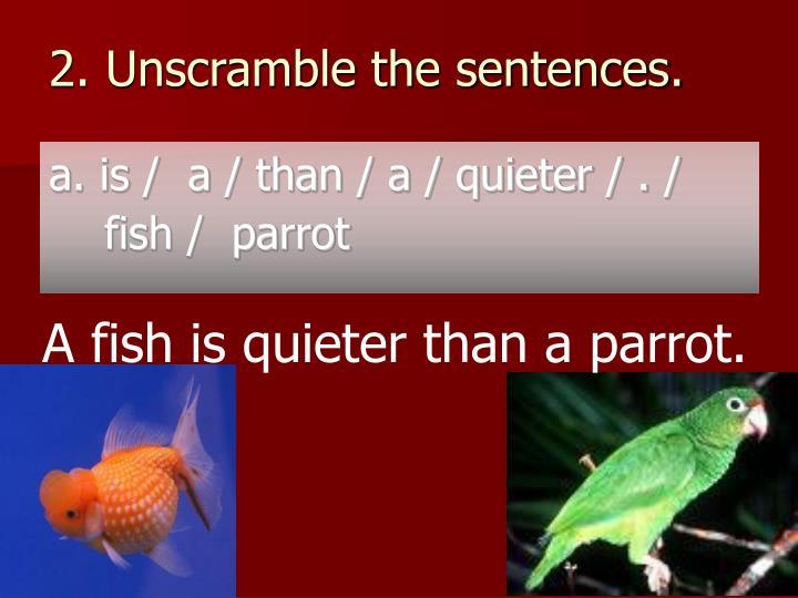 2. Unscramble the sentences.