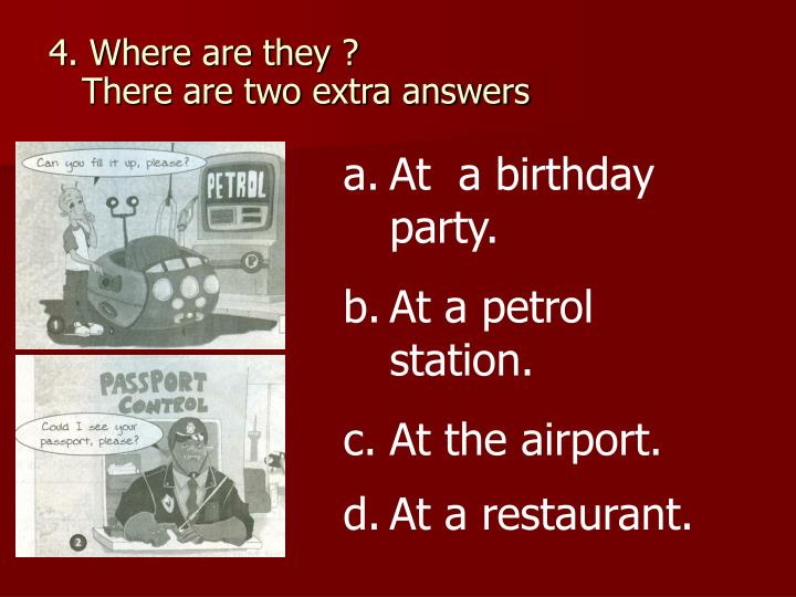 4. Where are they ?
