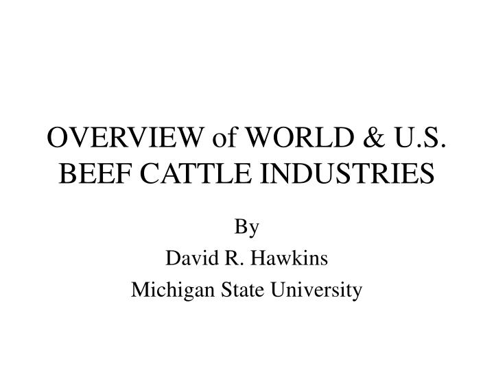 Overview of world u s beef cattle industries