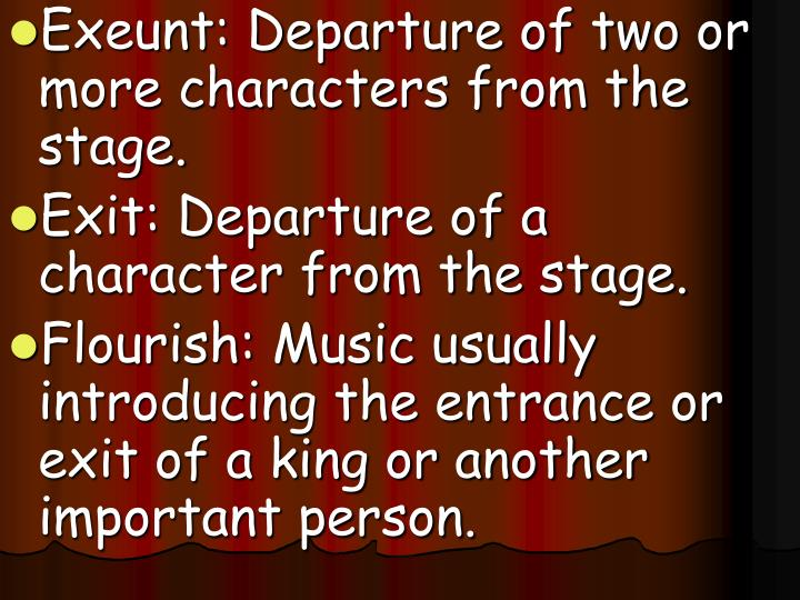 Exeunt: Departure of two or more characters from the stage.