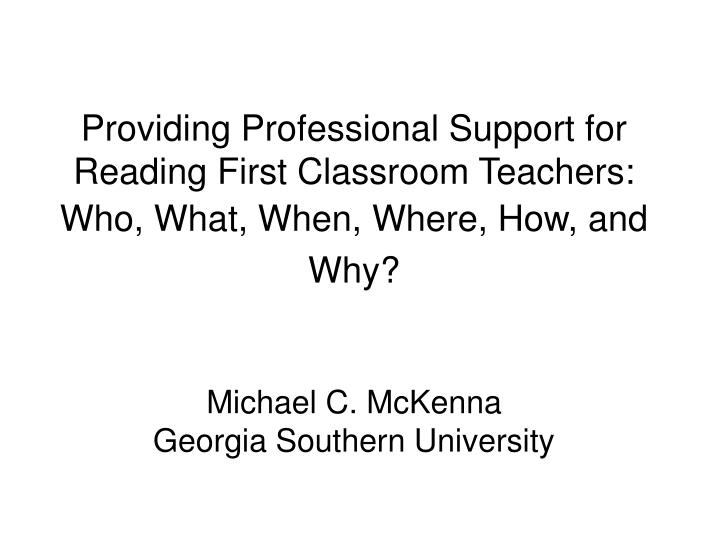 Providing Professional Support for Reading First Classroom Teachers: