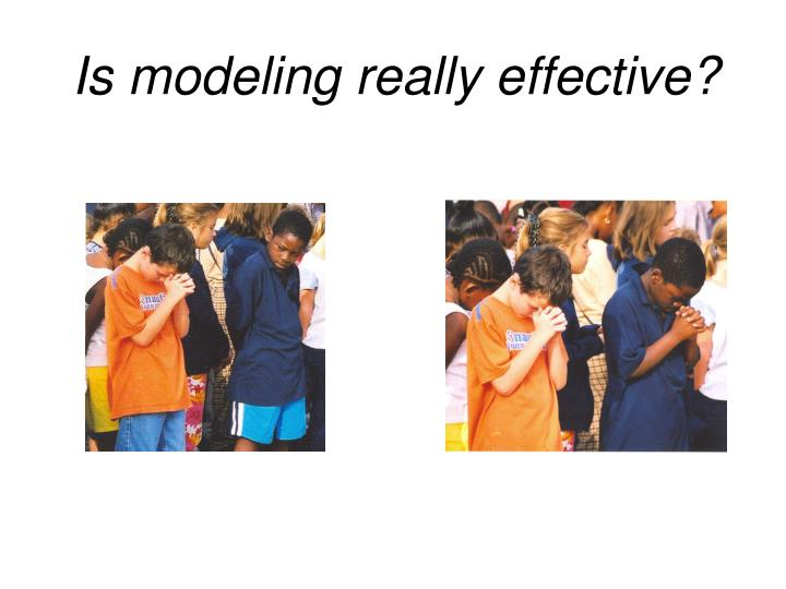Is modeling really effective?