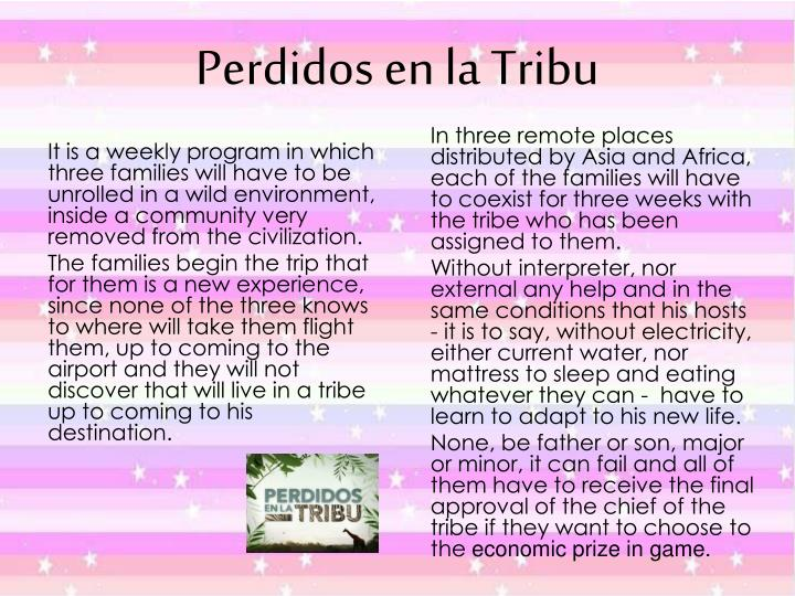 It is a weekly program in which three families will have to be unrolled in a wild environment, inside a community very removed from the civilization.