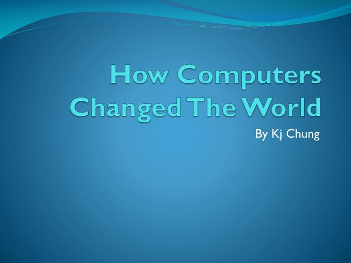 computer change the world Covering everything from laptops to smartphones, from windows 10 to productivity software, pcworld delivers the information and expert advice you.
