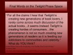 final words on the twilight phase space