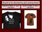 should we be disturbed by girls wearing these