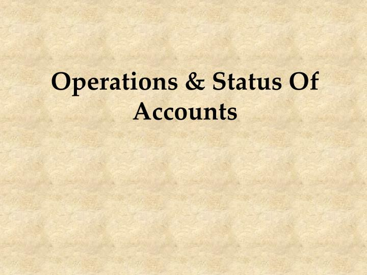 Operations & Status Of Accounts