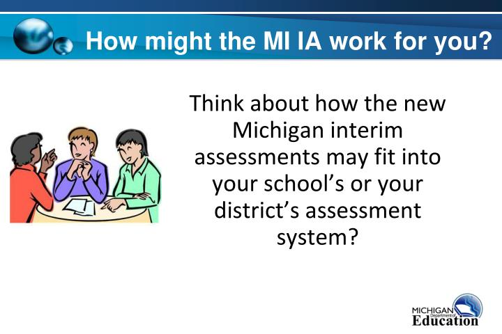 How might the MI IA work for you?