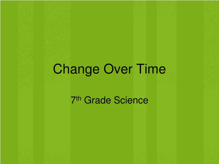 change over time But 'long term' suggests time, so you do not need to add the 'time' phrase at the end here are versions that sound ok in the long term, everything may change everything may change over time.