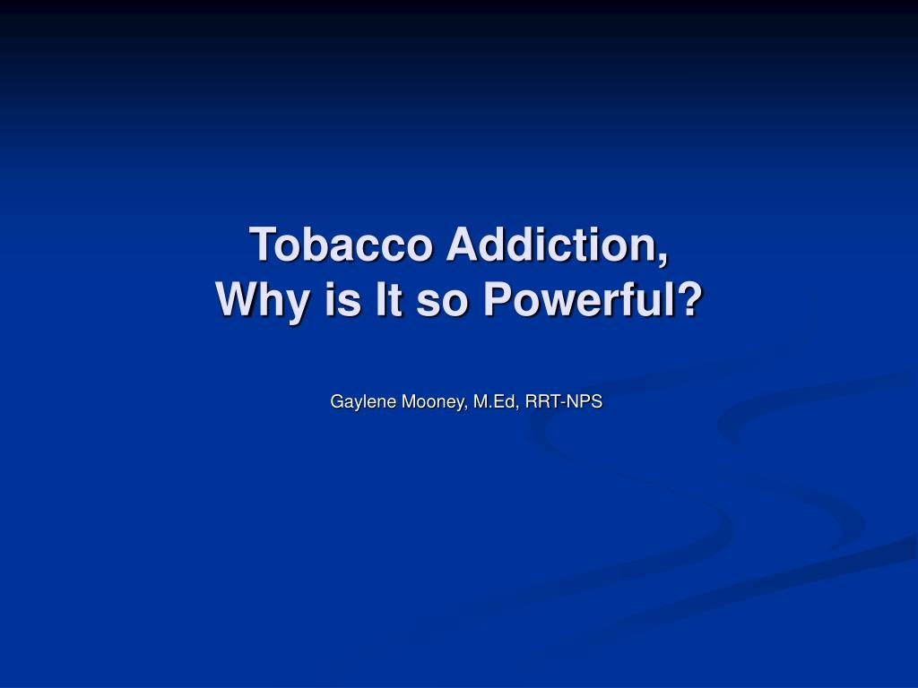 ppt tobacco addiction why is it so powerful powerpoint
