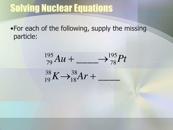 Solving Nuclear Equations
