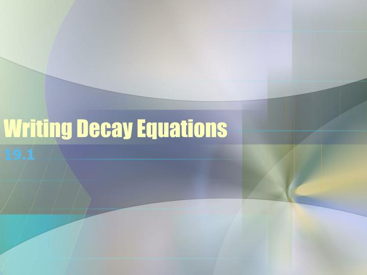 Writing decay equations