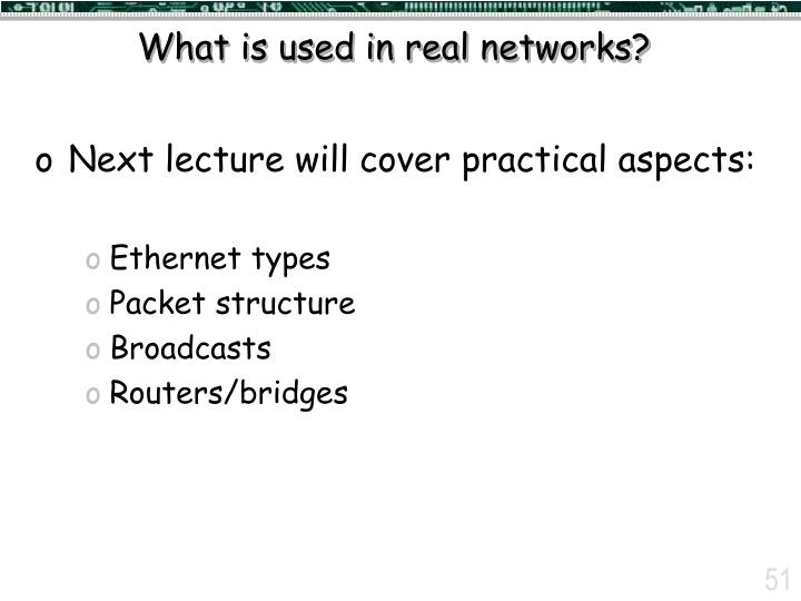 What is used in real networks?