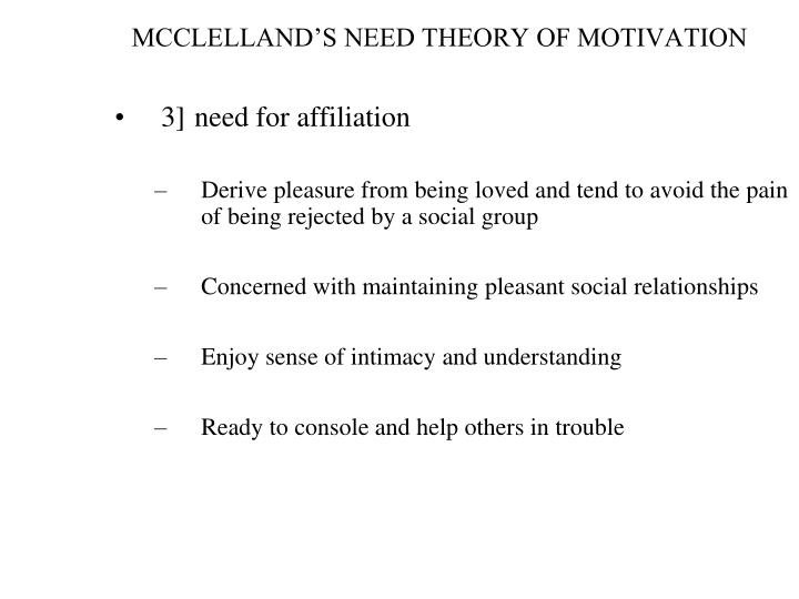 mcclellands theory Mcclelland's theory of needs in his acquired-needs theory, david mcclelland proposed that an individual's specific needs are acquired over time and are shaped by one.