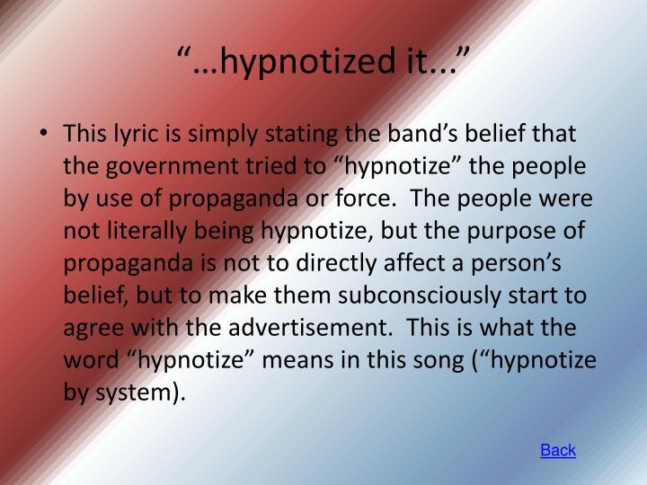 """""""…hypnotized it..."""""""