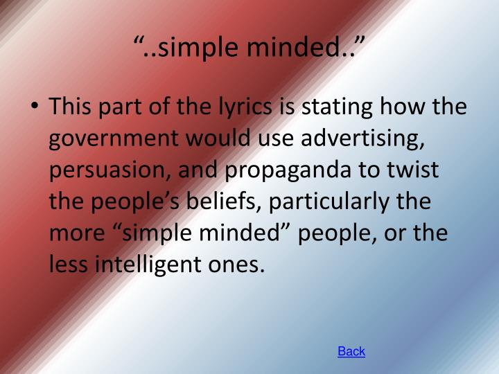 """""""..simple minded.."""""""