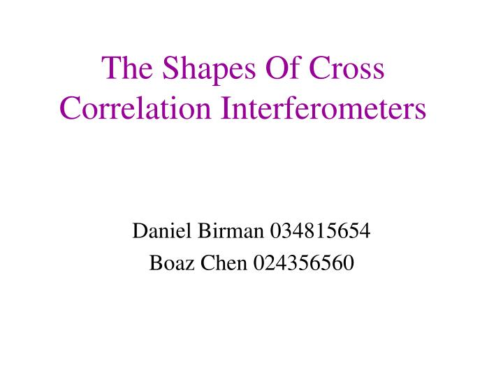 the shapes of cross correlation interferometers n.