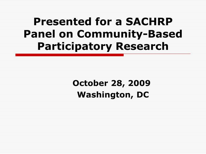 Presented for a sachrp panel on community based participatory research