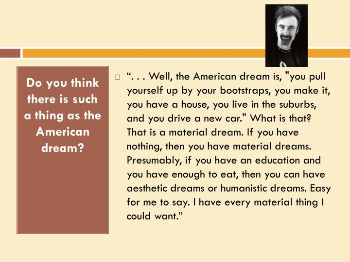 Do you think there is such a thing as the American dream?