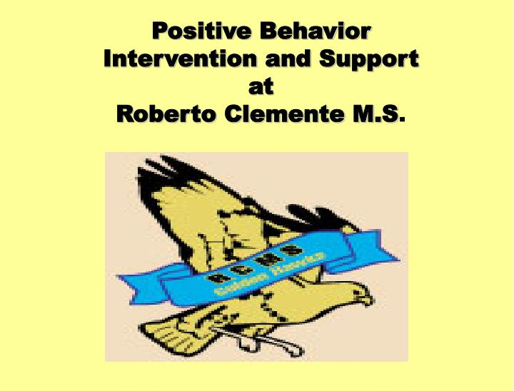 positive behavior intervention and support at roberto clemente m s n.