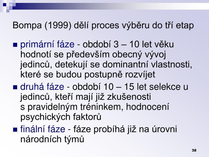 Bompa (1999) dělí proces výběru do tří etap