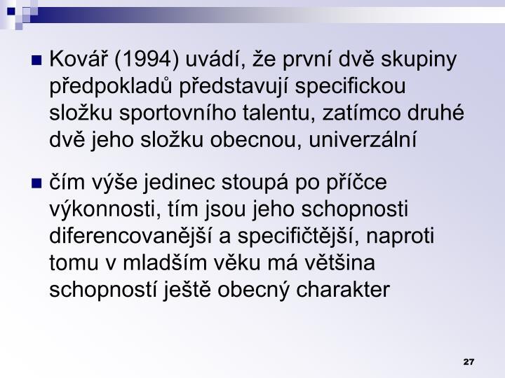 Kovář (1994) uvádí, že první dvě skupiny předpokladů představují specifickou složku sportovního talentu, zatímco druhé dvě jeho složku obecnou, univerzální