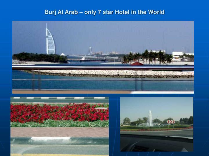Burj Al Arab – only 7 star Hotel in the World