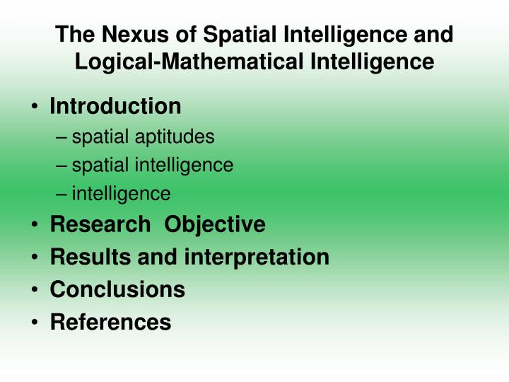 logical intelligence On top of the usual math, logic and language smarts, you can be smart in   logical intelligence is more developed in scientists, programmers and  philosophers.