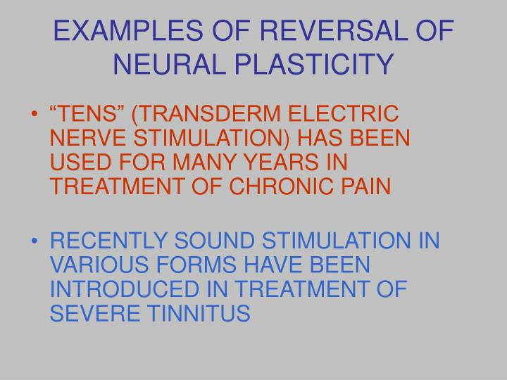 EXAMPLES OF REVERSAL OF NEURAL PLASTICITY