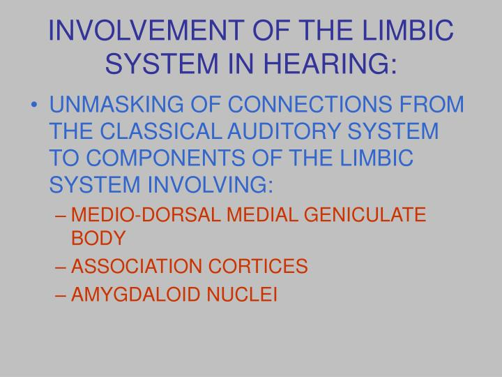 INVOLVEMENT OF THE LIMBIC SYSTEM IN HEARING: