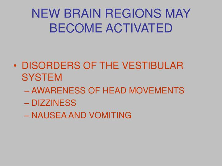 NEW BRAIN REGIONS MAY BECOME ACTIVATED