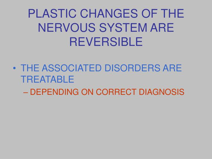 PLASTIC CHANGES OF THE NERVOUS SYSTEM ARE REVERSIBLE
