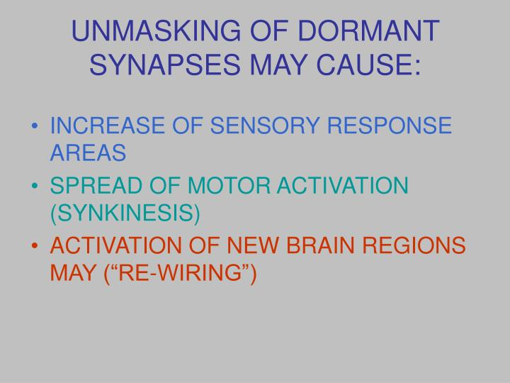 UNMASKING OF DORMANT SYNAPSES MAY CAUSE: