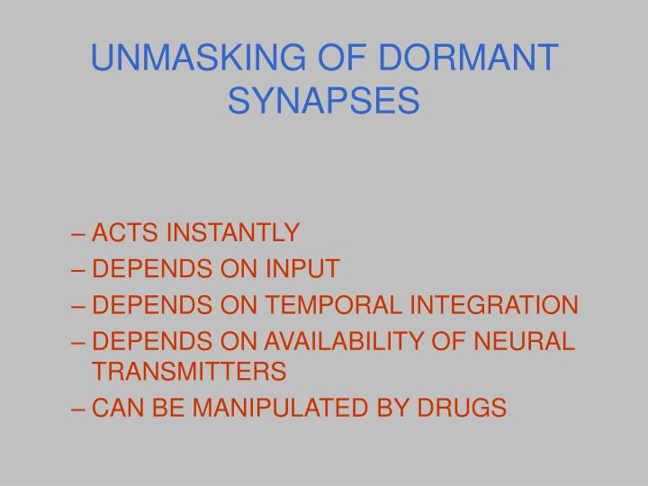 UNMASKING OF DORMANT SYNAPSES