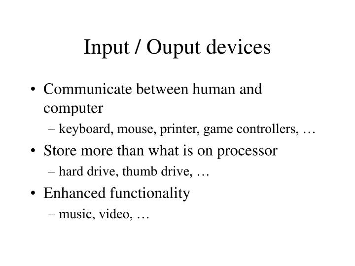 Input ouput devices