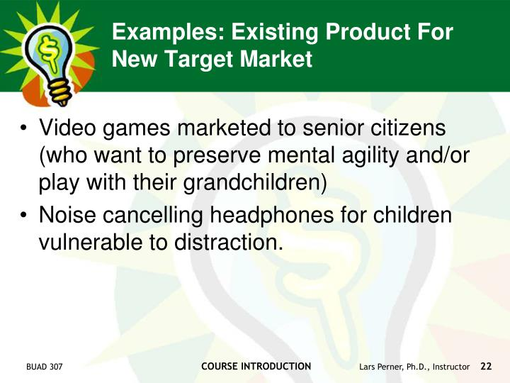 Examples: Existing Product For New Target Market
