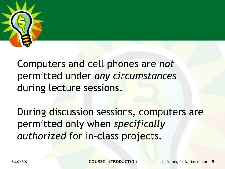 Computers and cell phones are