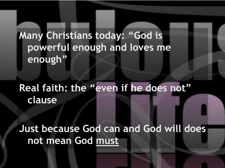 """Many Christians today: """"God is powerful enough and loves me enough"""""""