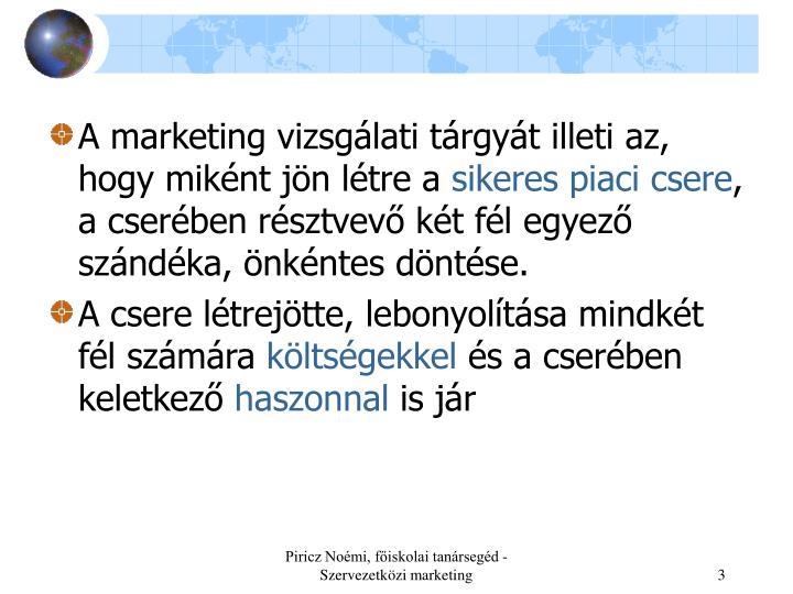 A marketing vizsgálati tárgyát illeti az, hogy miként jön létre a